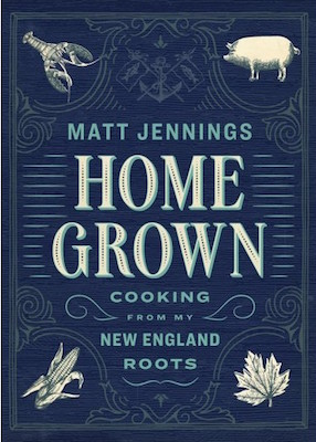 Homegrown: Cooking From My New England Roots By Matt Jennings, $50 from Artisan.